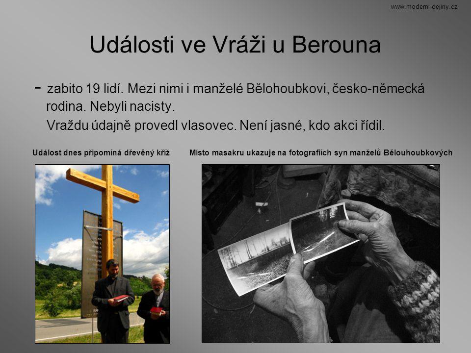 Události ve Vráži u Berouna - zabito 19 lidí. Mezi nimi i manželé Bělohoubkovi, česko-německá rodina. Nebyli nacisty. Vraždu údajně provedl vlasovec.