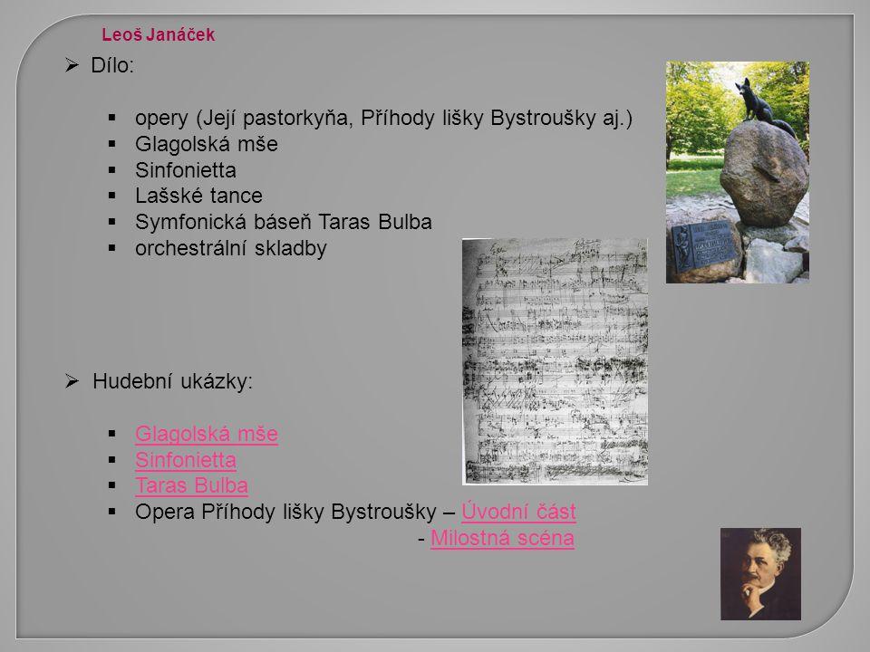  Dílo:  opery (Její pastorkyňa, Příhody lišky Bystroušky aj.)  Glagolská mše  Sinfonietta  Lašské tance  Symfonická báseň Taras Bulba  orchestr