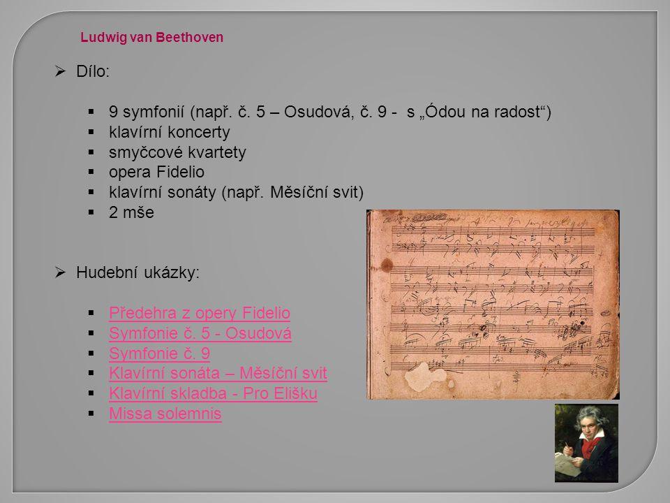 """ Dílo:  9 symfonií (např. č. 5 – Osudová, č. 9 - s """"Ódou na radost"""")  klavírní koncerty  smyčcové kvartety  opera Fidelio  klavírní sonáty (např"""