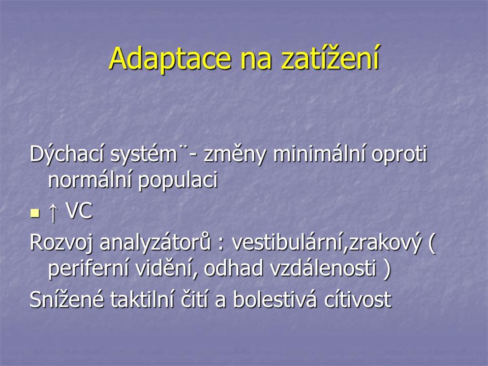 Adaptace na zatížení Dýchací systém¨- změny minimální oproti normální populaci ↑ VC ↑ VC Rozvoj analyzátorů : vestibulární,zrakový ( periferní vidění,