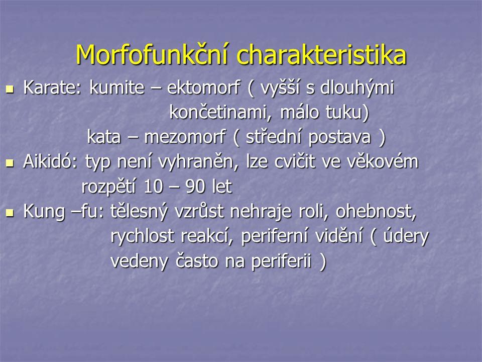 Morfofunkční charakteristika Karate: kumite – ektomorf ( vyšší s dlouhými Karate: kumite – ektomorf ( vyšší s dlouhými končetinami, málo tuku) končeti