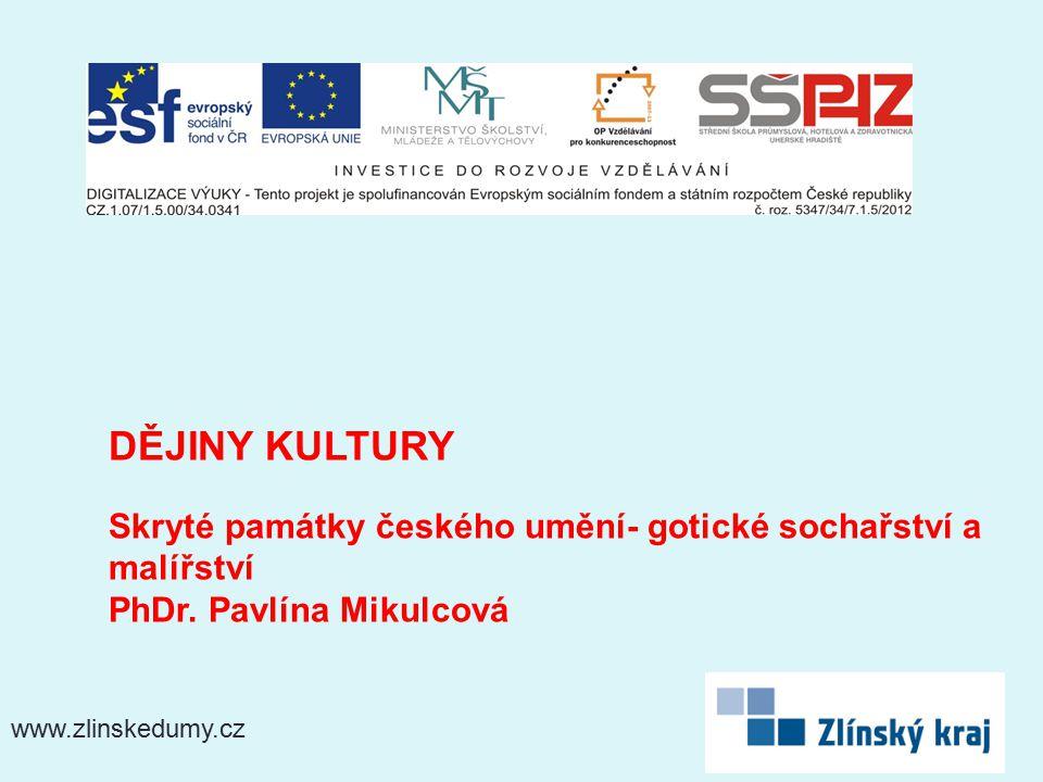 www.zlinskedumy.cz DĚJINY KULTURY Skryté památky českého umění- gotické sochařství a malířství PhDr. Pavlína Mikulcová