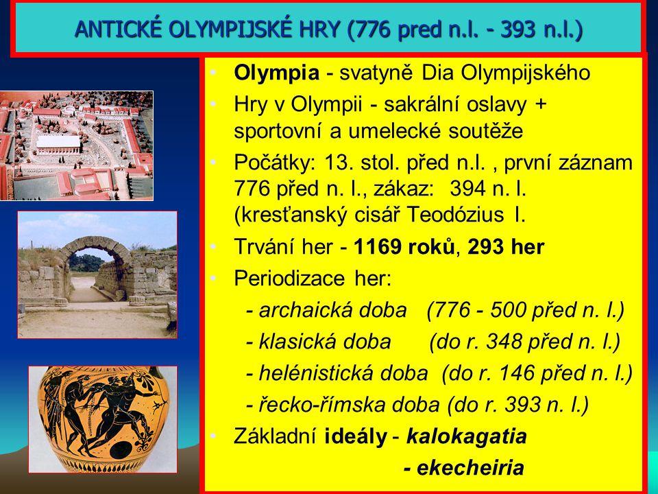 ANTICKÉ OLYMPIJSKÉ HRY (776 pred n.l. - 393 n.l.) Olympia - svatyně Dia Olympijského Hry v Olympii - sakrální oslavy + sportovní a umelecké soutěže Po