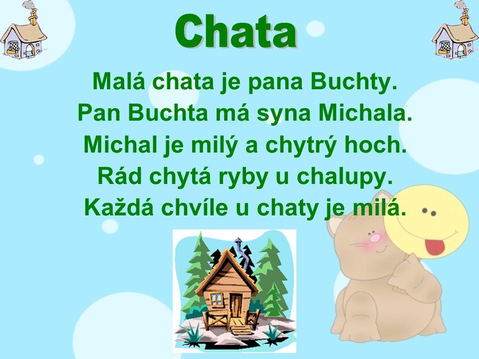 Malá chata je pana Buchty. Pan Buchta má syna Michala.