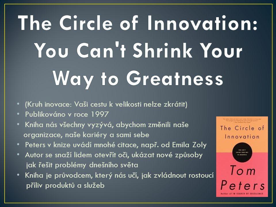 (Kruh inovace: Vaši cestu k velikosti nelze zkrátit) Publikováno v roce 1997 Kniha nás všechny vyzývá, abychom změnili naše organizace, naše kariéry a sami sebe Peters v knize uvádí mnohé citace, např.