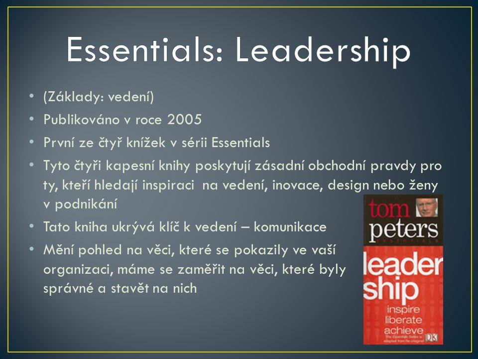 (Základy: vedení) Publikováno v roce 2005 První ze čtyř knížek v sérii Essentials Tyto čtyři kapesní knihy poskytují zásadní obchodní pravdy pro ty, kteří hledají inspiraci na vedení, inovace, design nebo ženy v podnikání Tato kniha ukrývá klíč k vedení – komunikace Mění pohled na věci, které se pokazily ve vaší organizaci, máme se zaměřit na věci, které byly správné a stavět na nich