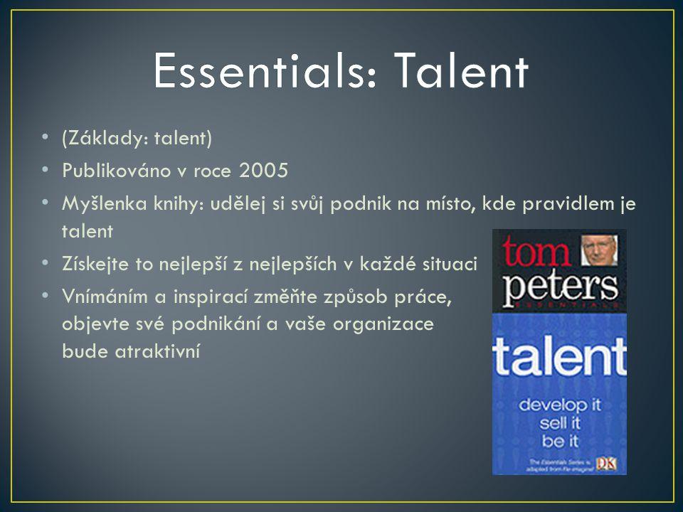 (Základy: talent) Publikováno v roce 2005 Myšlenka knihy: udělej si svůj podnik na místo, kde pravidlem je talent Získejte to nejlepší z nejlepších v každé situaci Vnímáním a inspirací změňte způsob práce, objevte své podnikání a vaše organizace bude atraktivní