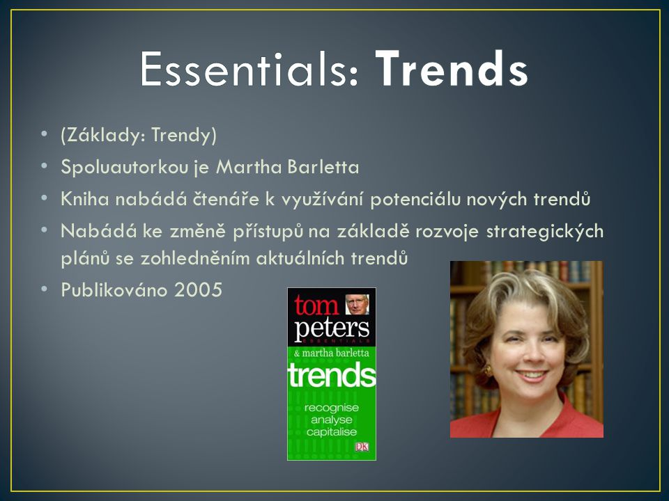 (Základy: Trendy) Spoluautorkou je Martha Barletta Kniha nabádá čtenáře k využívání potenciálu nových trendů Nabádá ke změně přístupů na základě rozvoje strategických plánů se zohledněním aktuálních trendů Publikováno 2005