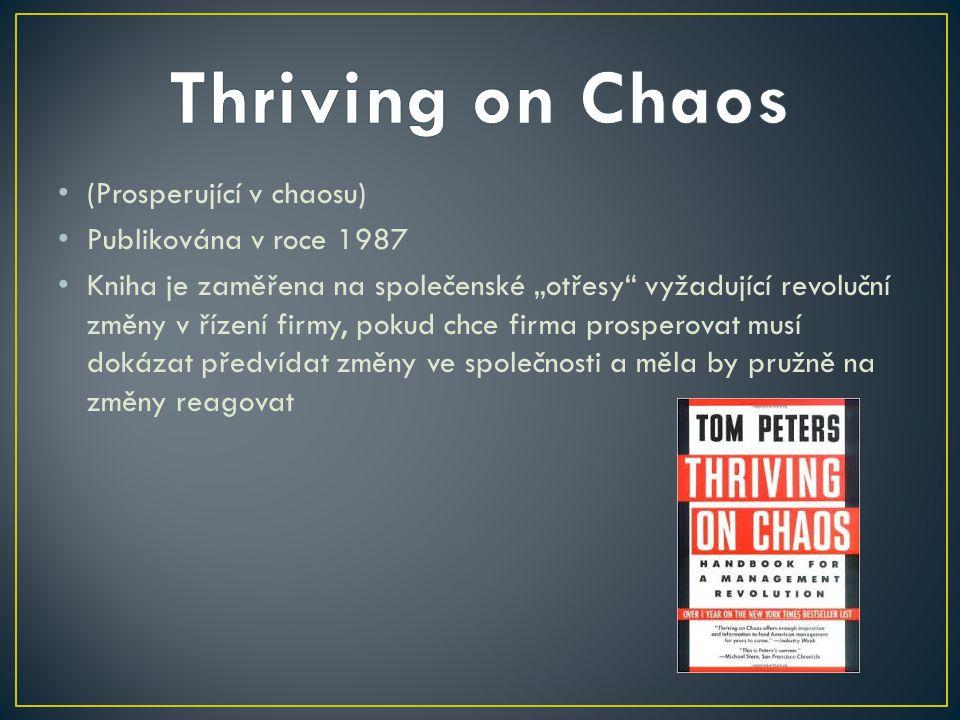 """(Prosperující v chaosu) Publikována v roce 1987 Kniha je zaměřena na společenské """"otřesy vyžadující revoluční změny v řízení firmy, pokud chce firma prosperovat musí dokázat předvídat změny ve společnosti a měla by pružně na změny reagovat"""
