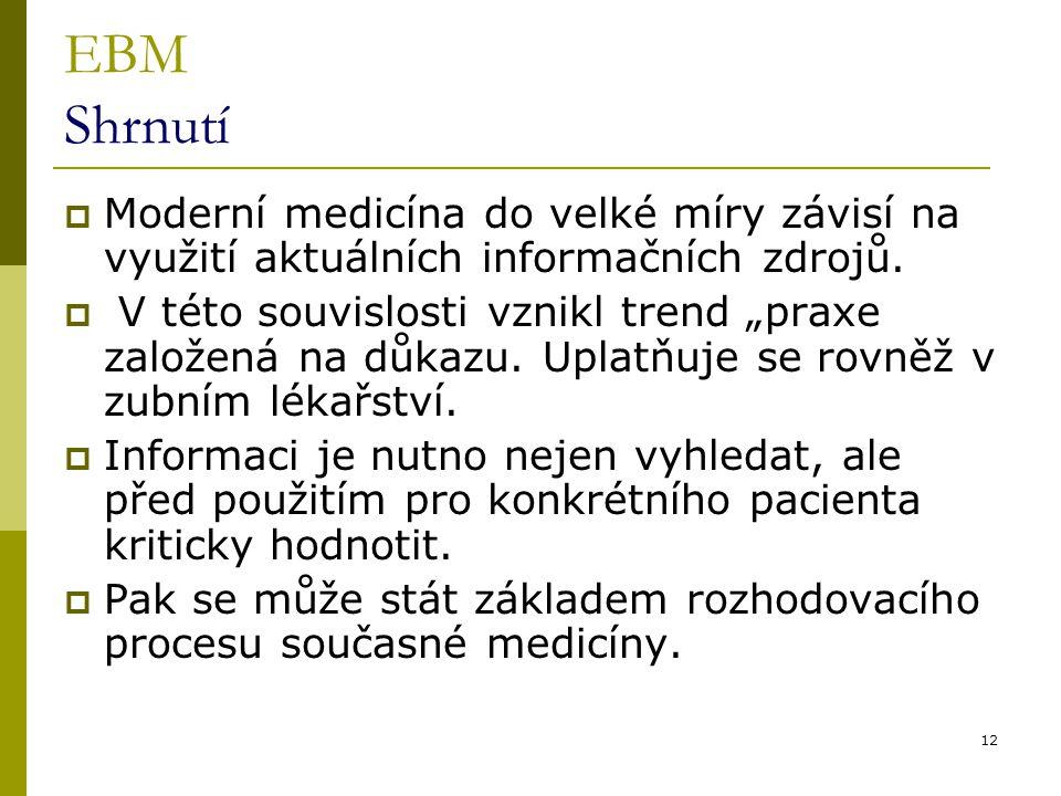 """12 EBM Shrnutí  Moderní medicína do velké míry závisí na využití aktuálních informačních zdrojů.  V této souvislosti vznikl trend """"praxe založená na"""