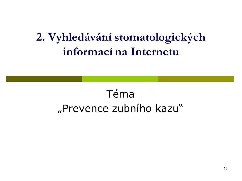 """13 2. Vyhledávání stomatologických informací na Internetu Téma """"Prevence zubního kazu"""""""