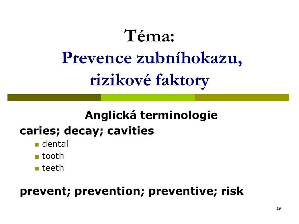 19 Téma: Prevence zubníhokazu, rizikové faktory Anglická terminologie caries; decay; cavities dental tooth teeth prevent; prevention; preventive; risk