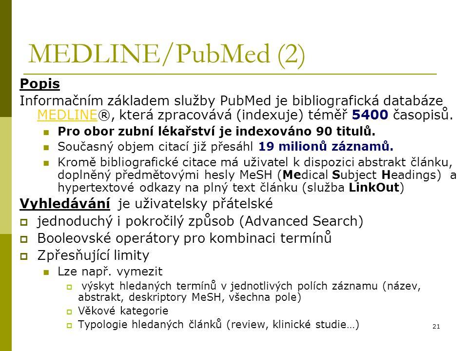 21 MEDLINE/PubMed (2) Popis Informačním základem služby PubMed je bibliografická databáze MEDLINE®, která zpracovává (indexuje) téměř 5400 časopisů. M