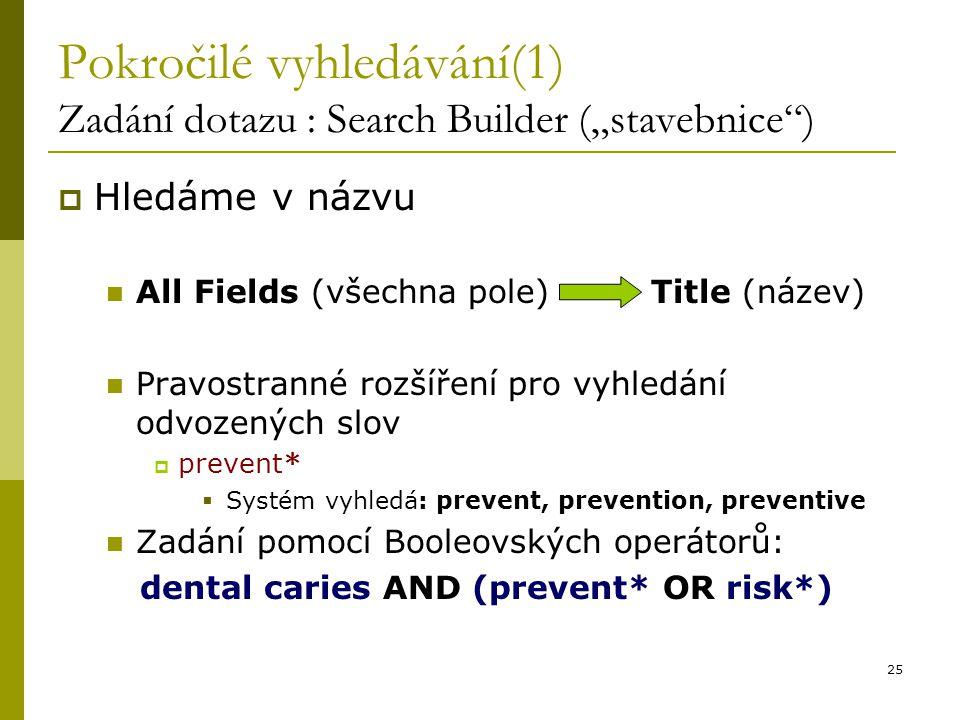 """25 Pokročilé vyhledávání(1) Zadání dotazu : Search Builder (""""stavebnice"""")  Hledáme v názvu All Fields (všechna pole) Title (název) Pravostranné rozší"""