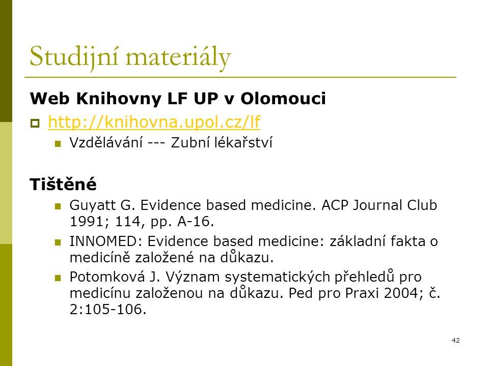 42 Studijní materiály Web Knihovny LF UP v Olomouci  http://knihovna.upol.cz/lf http://knihovna.upol.cz/lf Vzdělávání --- Zubní lékařství Tištěné Guy