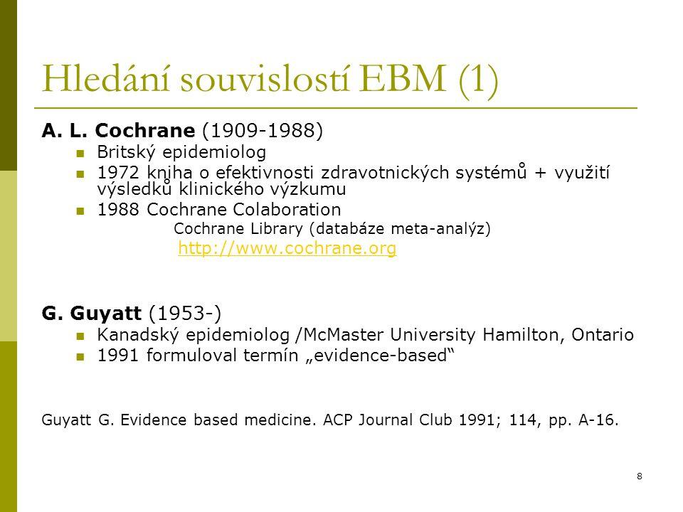 8 Hledání souvislostí EBM (1) A. L. Cochrane (1909-1988) Britský epidemiolog 1972 kniha o efektivnosti zdravotnických systémů + využití výsledků klini