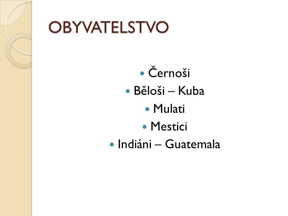 OBYVATELSTVO Černoši Běloši – Kuba Mulati Mestici Indiáni – Guatemala