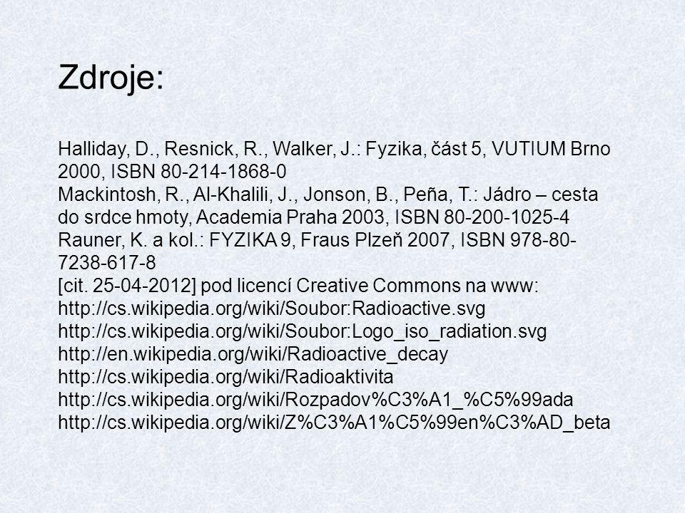 Zdroje: Halliday, D., Resnick, R., Walker, J.: Fyzika, část 5, VUTIUM Brno 2000, ISBN 80-214-1868-0 Mackintosh, R., Al-Khalili, J., Jonson, B., Peña, T.: Jádro – cesta do srdce hmoty, Academia Praha 2003, ISBN 80-200-1025-4 Rauner, K.