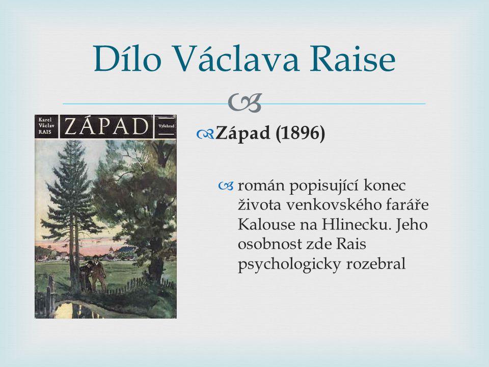   Západ (1896)  román popisující konec života venkovského faráře Kalouse na Hlinecku. Jeho osobnost zde Rais psychologicky rozebral Dílo Václava Ra