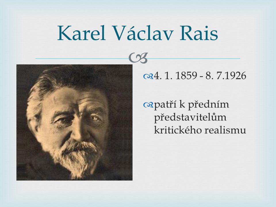  Karel Václav Rais  4. 1. 1859 - 8. 7.1926  patří k předním představitelům kritického realismu