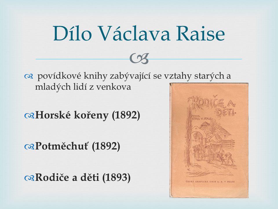   povídkové knihy zabývající se vztahy starých a mladých lidí z venkova  Horské kořeny (1892)  Potměchuť (1892)  Rodiče a děti (1893) Dílo Václav