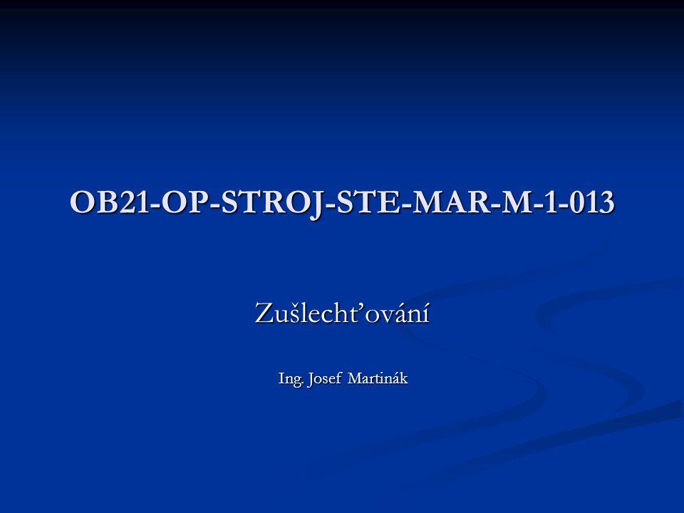 OB21-OP-STROJ-STE-MAR-M-1-013 Zušlechťování Ing. Josef Martinák