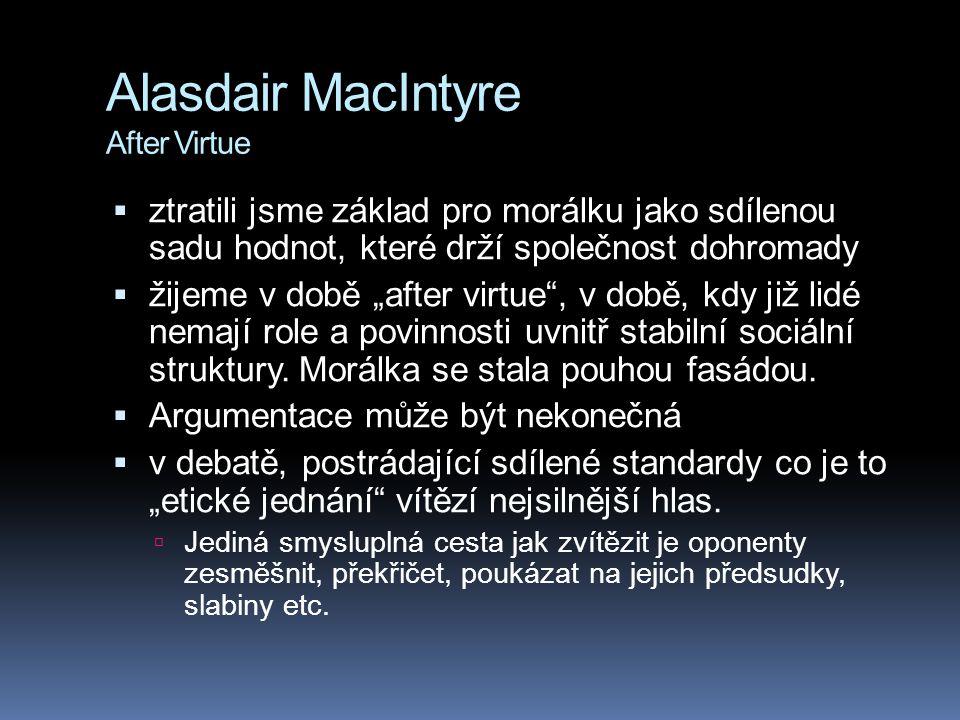 """Alasdair MacIntyre After Virtue  ztratili jsme základ pro morálku jako sdílenou sadu hodnot, které drží společnost dohromady  žijeme v době """"after v"""