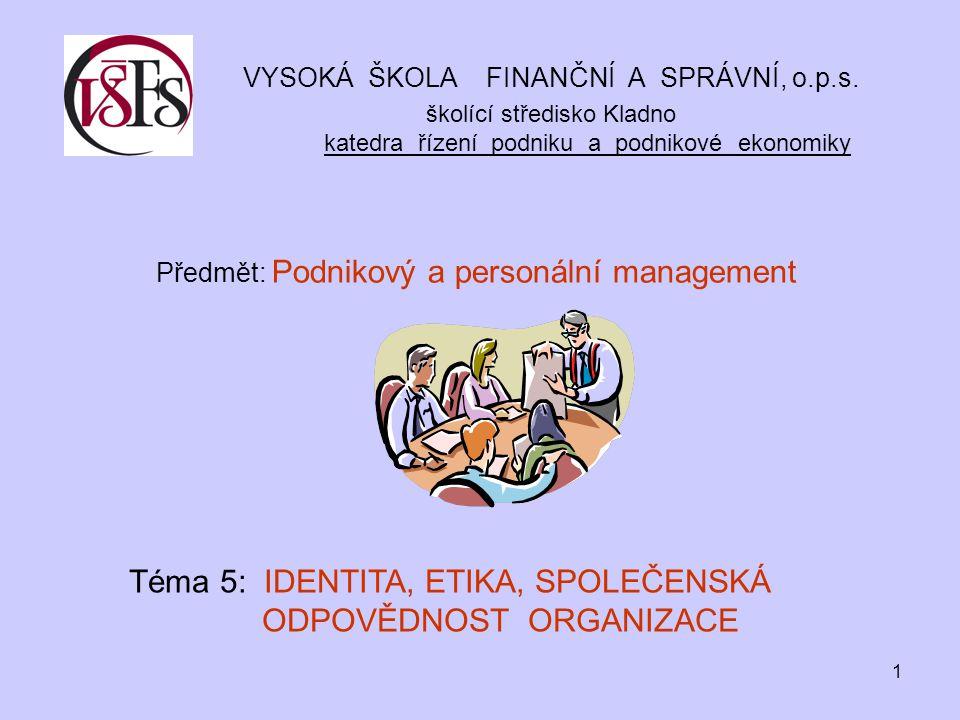 1 VYSOKÁ ŠKOLA FINANČNÍ A SPRÁVNÍ, o.p.s. školící středisko Kladno katedra řízení podniku a podnikové ekonomiky Předmět: Podnikový a personální manage