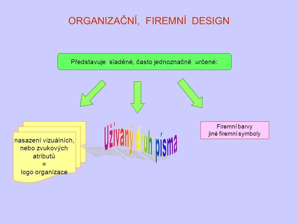 ORGANIZAČNÍ, FIREMNÍ DESIGN Představuje sladěné, často jednoznačně určené: nasazení vizuálních, nebo zvukových atributů = logo organizace Firemní barv