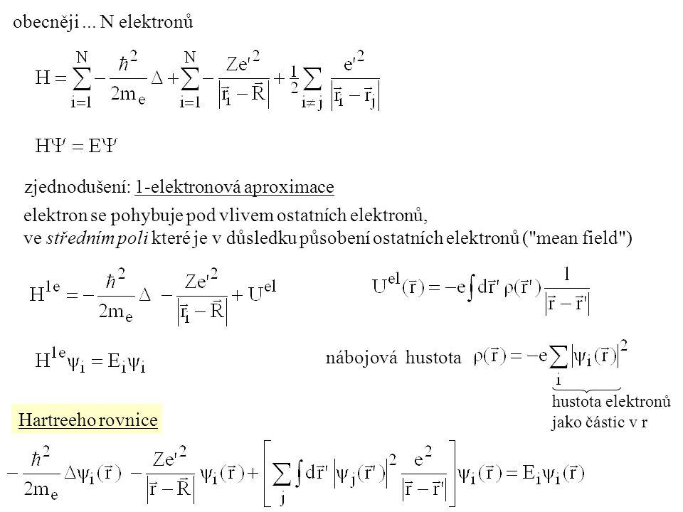 obecněji... N elektronů zjednodušení: 1-elektronová aproximace elektron se pohybuje pod vlivem ostatních elektronů, ve středním poli které je v důsled