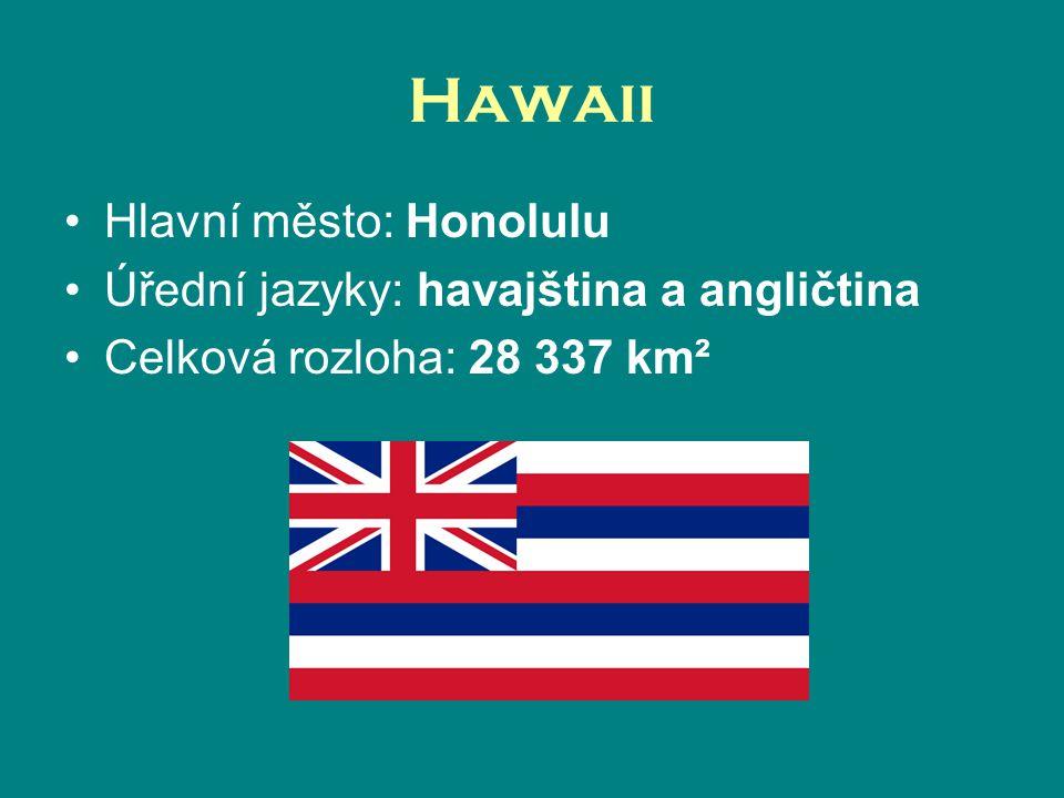 Hawaii Hlavní město: Honolulu Úřední jazyky: havajština a angličtina Celková rozloha: 28 337 km²