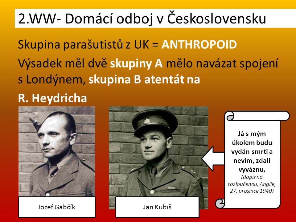 Skupina parašutistů z UK = ANTHROPOID Výsadek měl dvě skupiny A mělo navázat spojení s Londýnem, skupina B atentát na R.