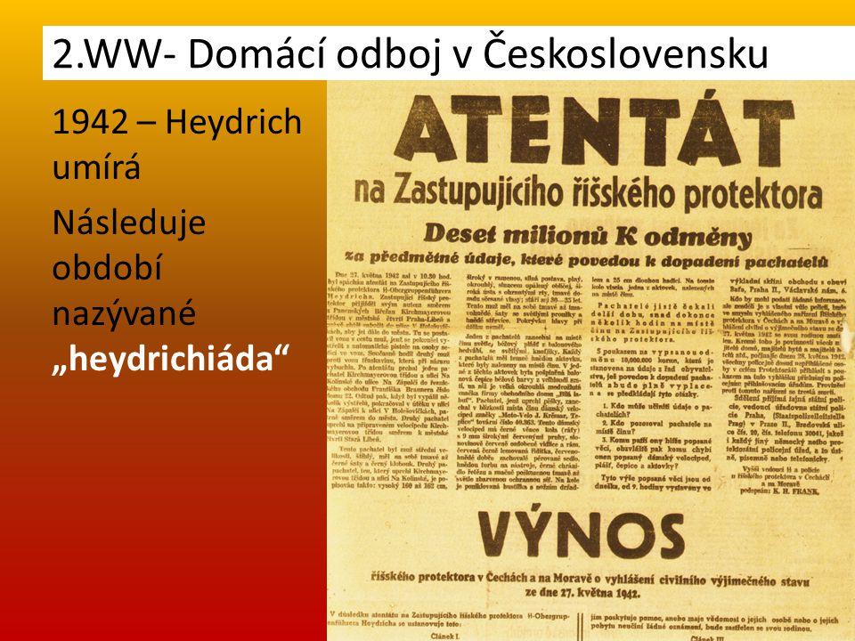 """1942 – Heydrich umírá Následuje období nazývané """"heydrichiáda 2.WW- Domácí odboj v Československu"""
