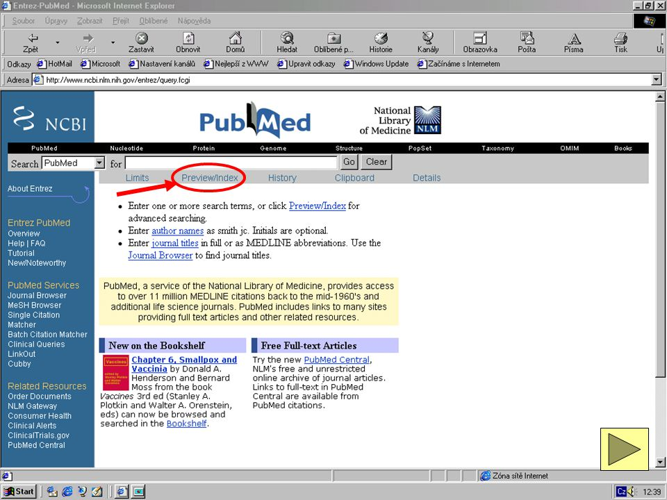 Pokročilé vyhledávání - Advanced searching 2.krok vyhledávání zahájíme kliknutím myší na lištu Preview/Index Search PubMed forobjeví se prázdný příkazový řádek (Search PubMed for) pro zápis hledaných termínů Poznámka: Enter terms and click Preview Poznámka: správnou obrazovku poznáte podle růžového pruhu s instrukcí Enter terms and click Preview 2 UKÁZKY