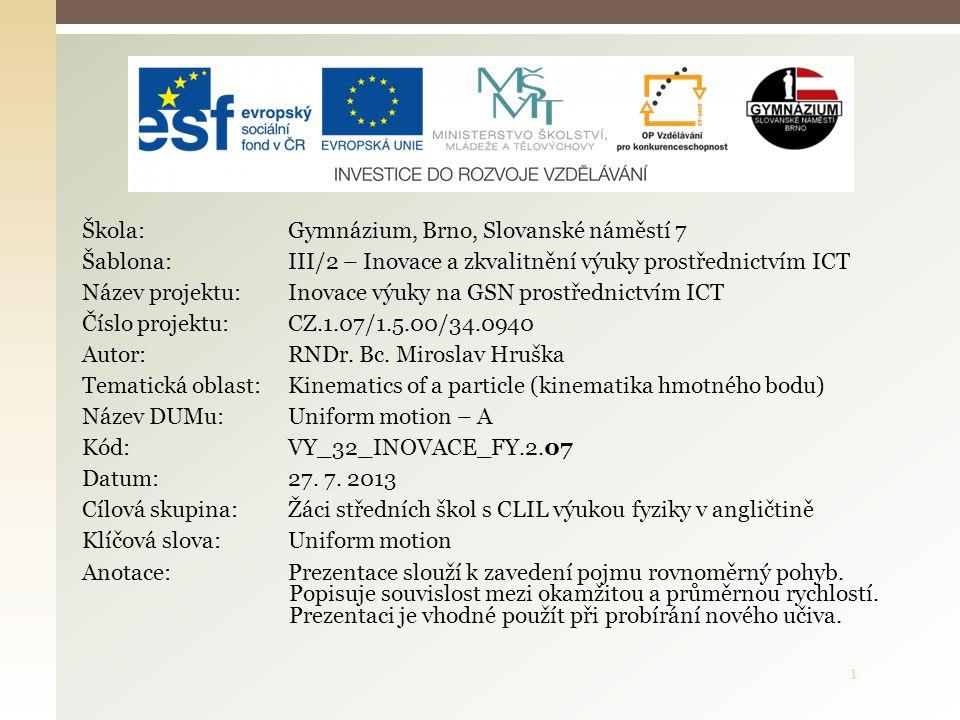 1 Škola: Gymnázium, Brno, Slovanské náměstí 7 Šablona: III/2 – Inovace a zkvalitnění výuky prostřednictvím ICT Název projektu: Inovace výuky na GSN pr