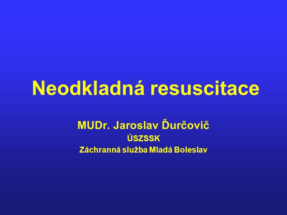 Neodkladná resuscitace MUDr. Jaroslav Ďurčovič ÚSZSSK Záchranná služba Mladá Boleslav