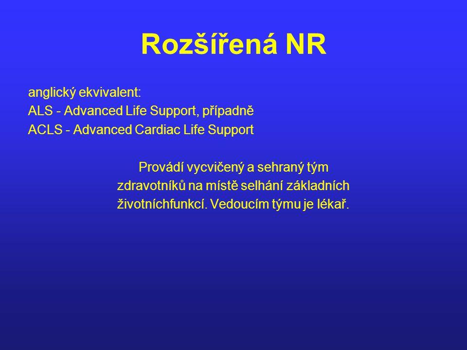Rozšířená NR anglický ekvivalent: ALS - Advanced Life Support, případně ACLS - Advanced Cardiac Life Support Provádí vycvičený a sehraný tým zdravotní