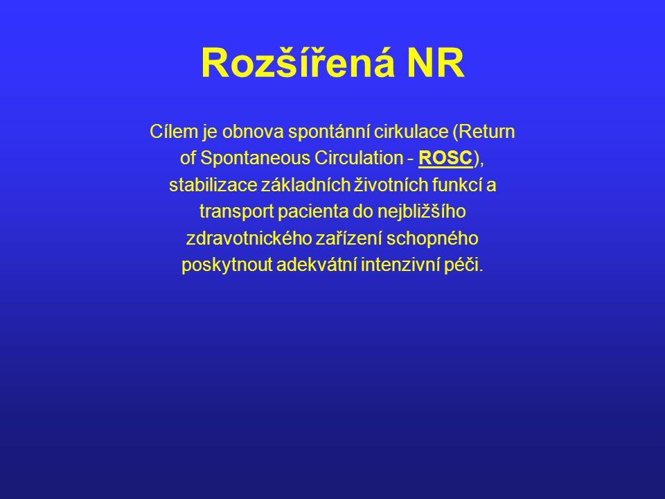 Rozšířená NR Cílem je obnova spontánní cirkulace (Return of Spontaneous Circulation - ROSC), stabilizace základních životních funkcí a transport pacie