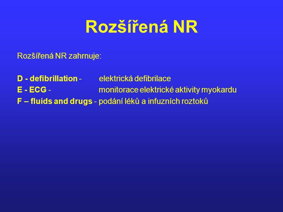 Rozšířená NR Rozšířená NR zahrnuje: D - defibrillation - elektrická defibrilace E - ECG - monitorace elektrické aktivity myokardu F – fluids and drugs