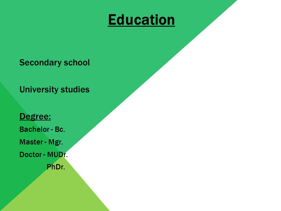 Education Secondary school University studies Degree: Bachelor - Bc.