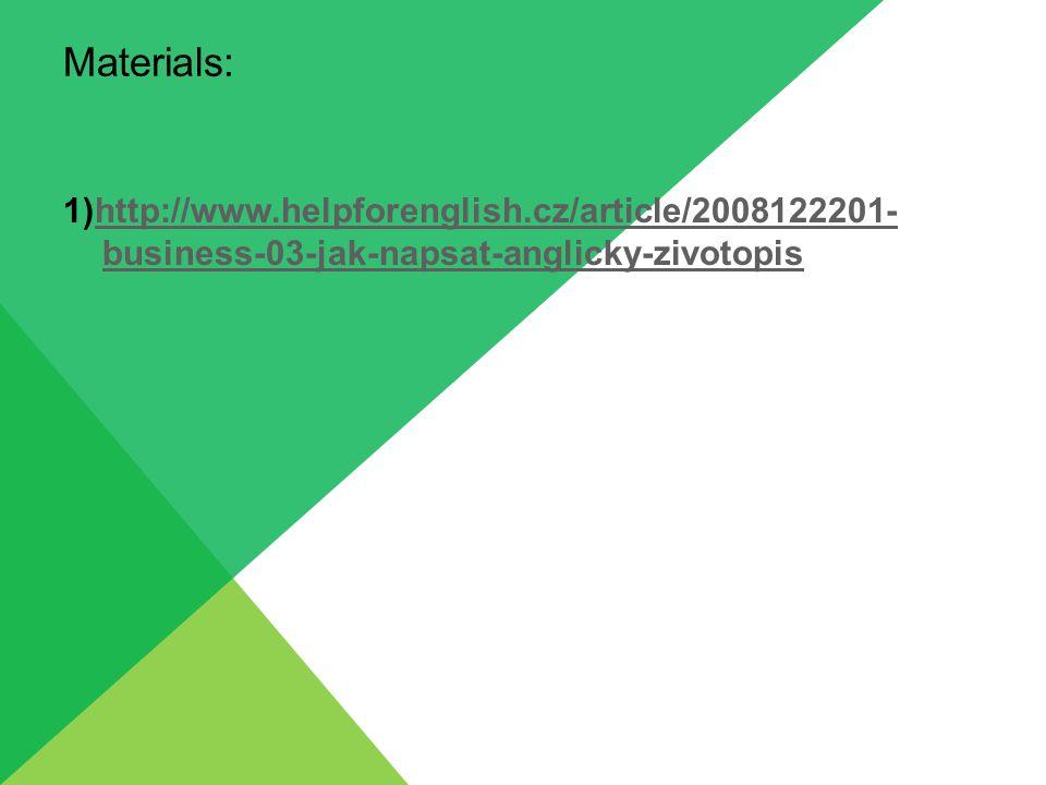 Materials: 1)http://www.helpforenglish.cz/article/2008122201- business-03-jak-napsat-anglicky-zivotopishttp://www.helpforenglish.cz/article/2008122201- business-03-jak-napsat-anglicky-zivotopis