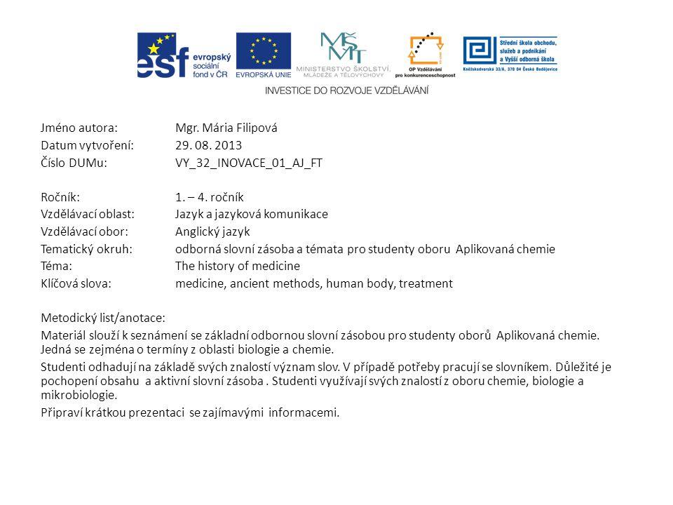 Jméno autora: Mgr. Mária Filipová Datum vytvoření:29. 08. 2013 Číslo DUMu: VY_32_INOVACE_01_AJ_FT Ročník: 1. – 4. ročník Vzdělávací oblast:Jazyk a jaz
