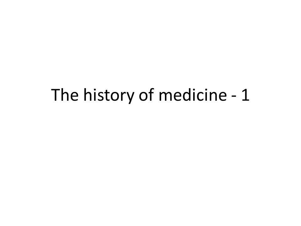 The history of medicine - 1
