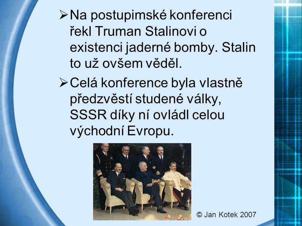  Na postupimské konferenci řekl Truman Stalinovi o existenci jaderné bomby.