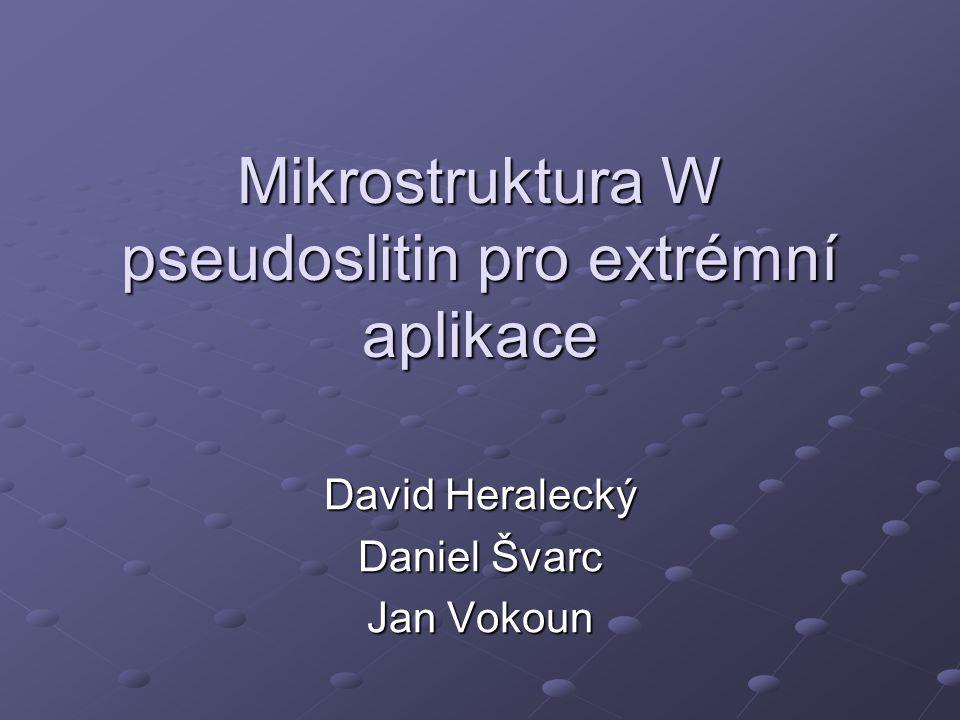 Mikrostruktura W pseudoslitin pro extrémní aplikace David Heralecký Daniel Švarc Jan Vokoun