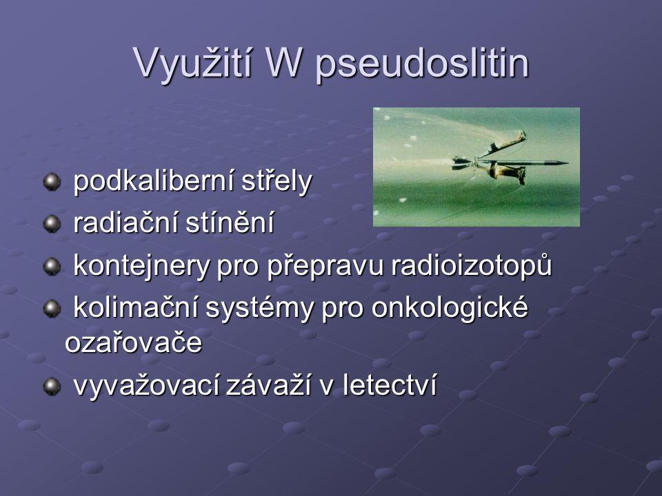 Využití W pseudoslitin podkaliberní střely podkaliberní střely radiační stínění radiační stínění kontejnery pro přepravu radioizotopů kontejnery pro přepravu radioizotopů kolimační systémy pro onkologické ozařovače kolimační systémy pro onkologické ozařovače vyvažovací závaží v letectví vyvažovací závaží v letectví