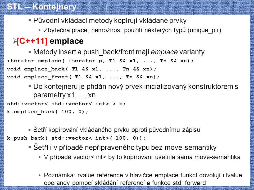 STL – Kontejnery  Původní vkládací metody kopírují vkládané prvky Zbytečná práce, nemožnost použití některých typů (unique_ptr)  [C++11] emplace  M