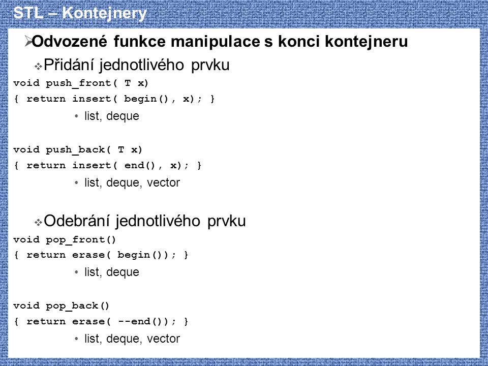 STL – Kontejnery  Odvozené funkce manipulace s konci kontejneru  Přidání jednotlivého prvku void push_front( T x) { return insert( begin(), x); } li