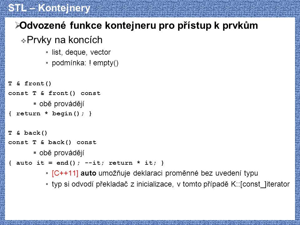 STL – Kontejnery  Odvozené funkce kontejneru pro přístup k prvkům  Prvky na koncích list, deque, vector podmínka: ! empty() T & front() const T & fr