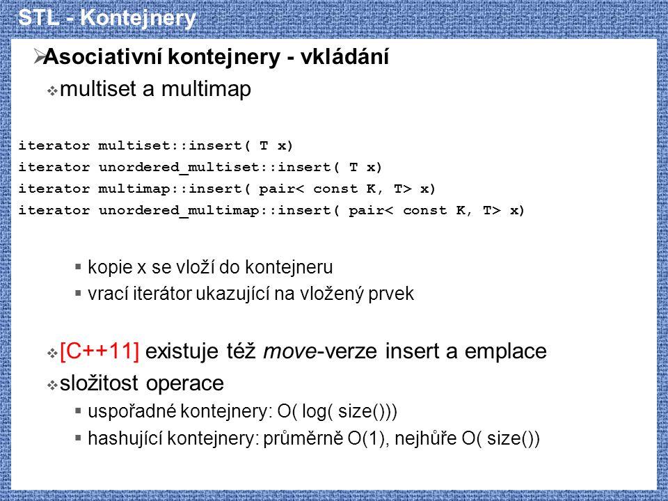 STL - Kontejnery  Asociativní kontejnery - vkládání  multiset a multimap iterator multiset::insert( T x) iterator unordered_multiset::insert( T x) i
